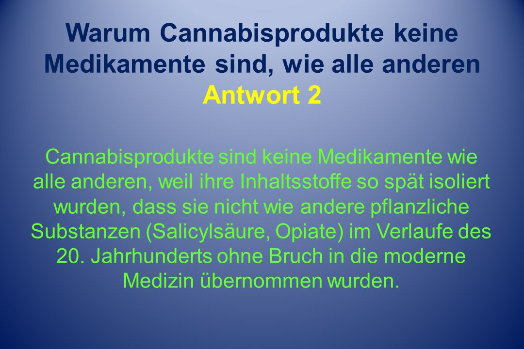 Warum Cannabisprodukte keine Medikamente sind, wie alle anderen Antwort 2 Cannabisprodukte sind keine Medikamente wie alle anderen, weil ihre Inhaltss