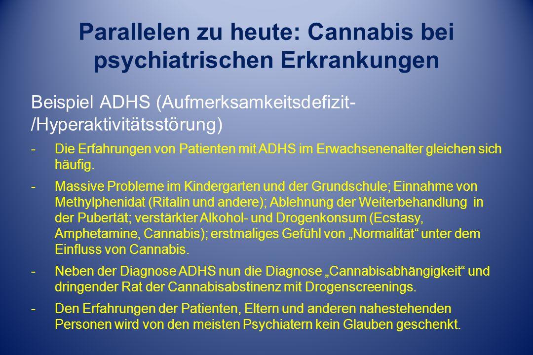 Parallelen zu heute: Cannabis bei psychiatrischen Erkrankungen Beispiel ADHS (Aufmerksamkeitsdefizit- /Hyperaktivitätsstörung) -Die Erfahrungen von Pa