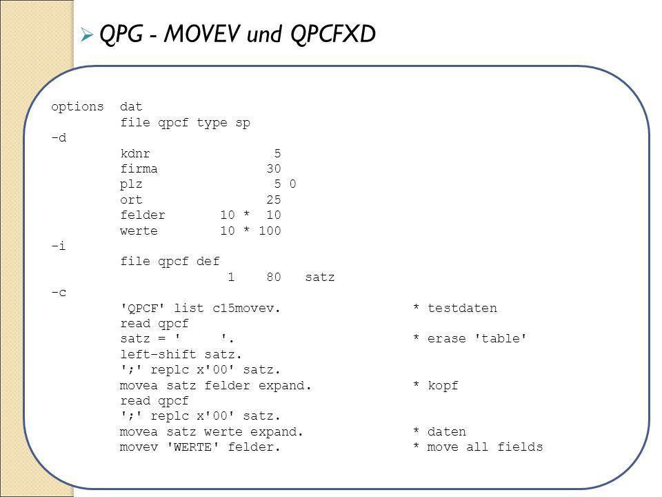 options dat file qpcf type sp -d kdnr 5 firma 30 plz 5 0 ort 25 felder 10 * 10 werte 10 * 100 -i file qpcf def 1 80 satz -c 'QPCF' list c15movev. * te