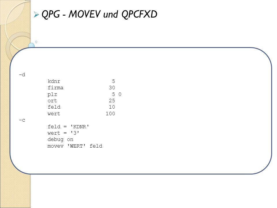 -d kdnr 5 firma 30 plz 5 0 ort 25 feld 10 wert 100 -c feld = 'KDNR' wert = '3' debug on movev 'WERT' feld