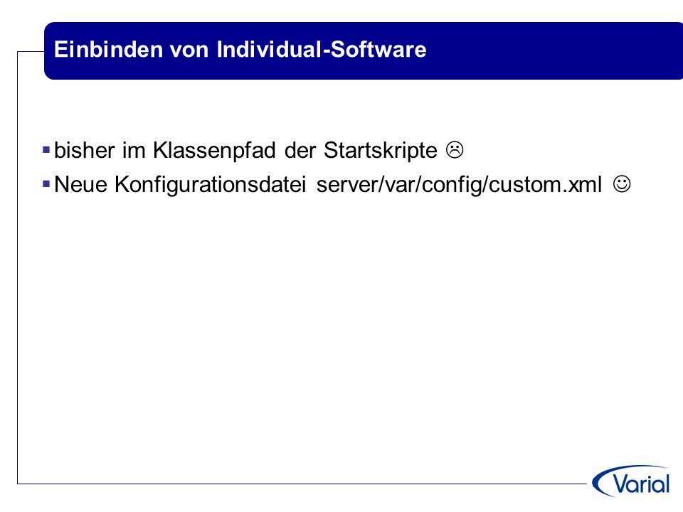 Einbinden von Individual-Software  bisher im Klassenpfad der Startskripte   Neue Konfigurationsdatei server/var/config/custom.xml