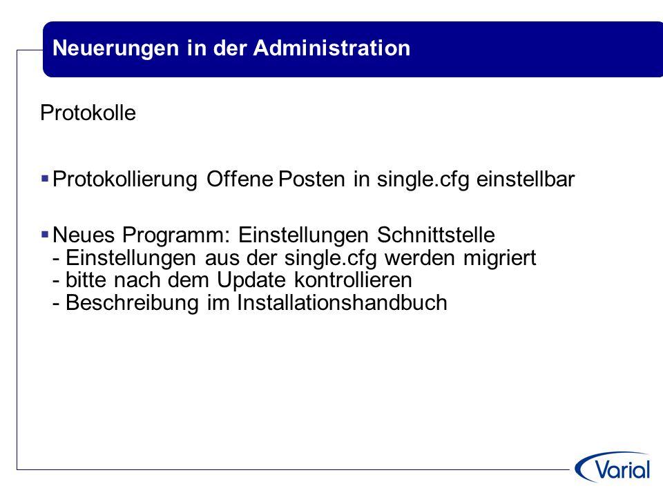Neuerungen in der Administration Protokolle  Protokollierung Offene Posten in single.cfg einstellbar  Neues Programm: Einstellungen Schnittstelle -