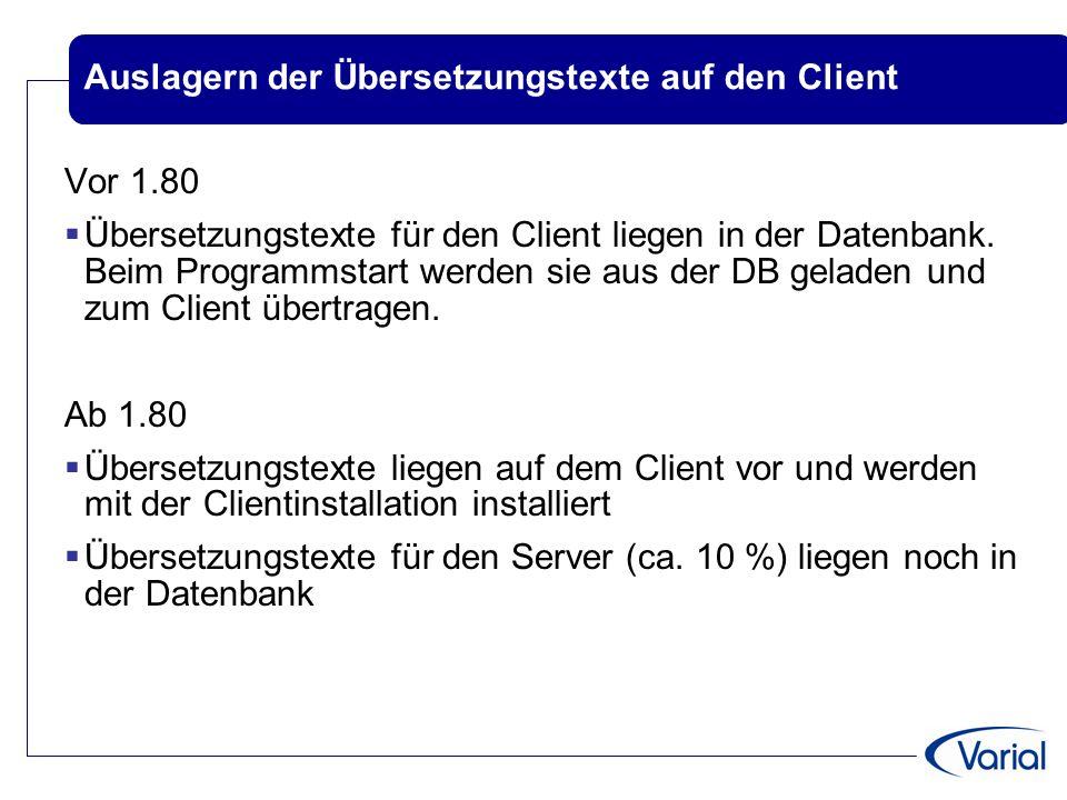 Auslagern der Übersetzungstexte auf den Client Vor 1.80  Übersetzungstexte für den Client liegen in der Datenbank. Beim Programmstart werden sie aus