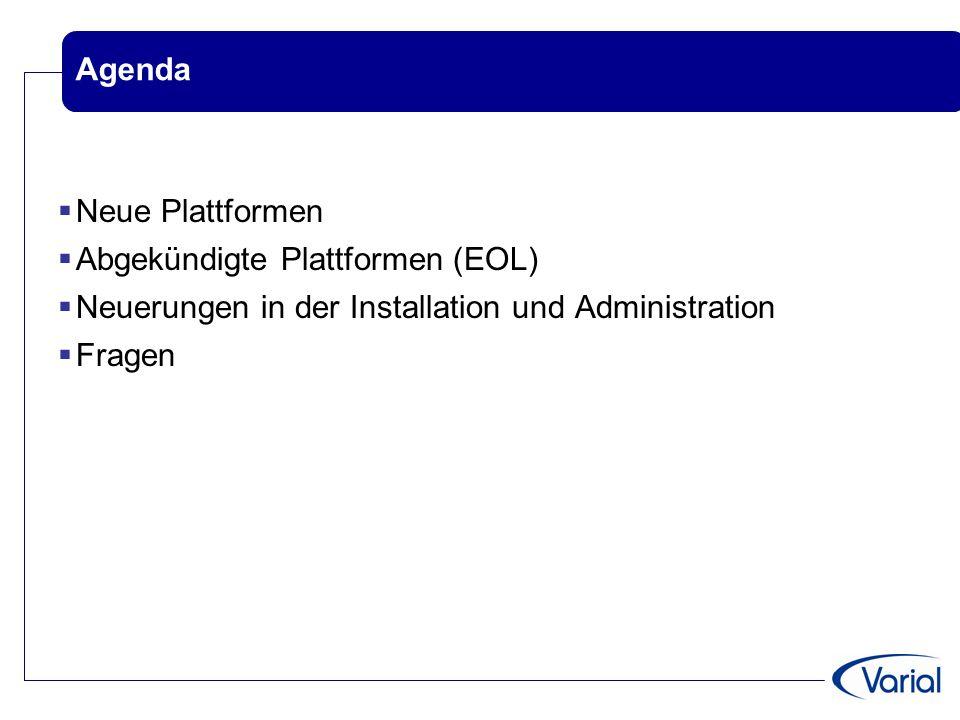 Agenda  Neue Plattformen  Abgekündigte Plattformen (EOL)  Neuerungen in der Installation und Administration  Fragen