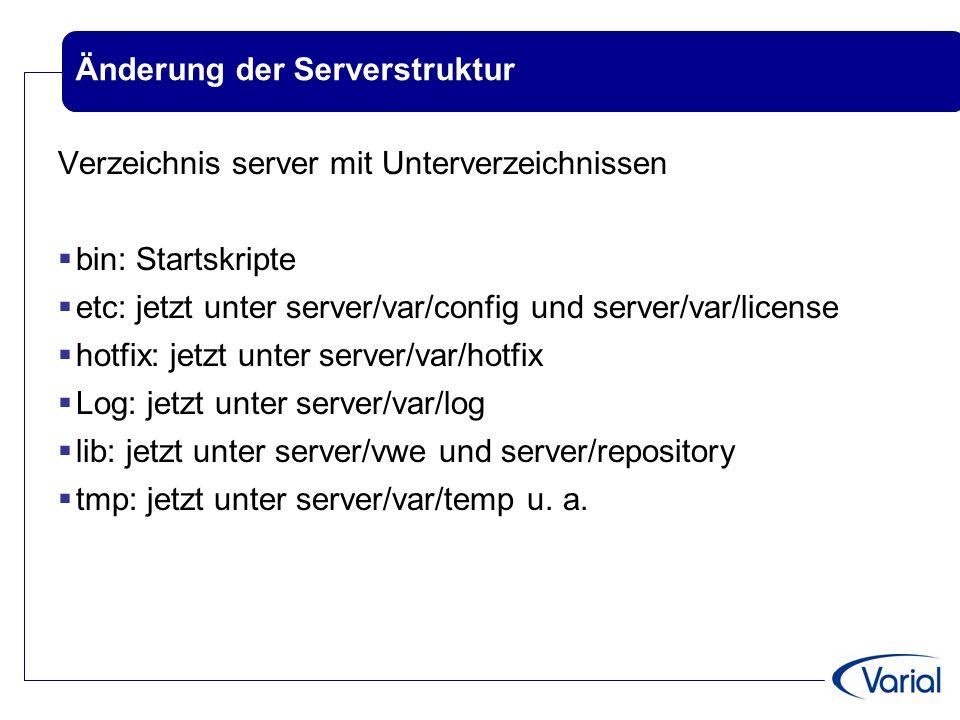 Änderung der Serverstruktur Verzeichnis server mit Unterverzeichnissen  bin: Startskripte  etc: jetzt unter server/var/config und server/var/license  hotfix: jetzt unter server/var/hotfix  Log: jetzt unter server/var/log  lib: jetzt unter server/vwe und server/repository  tmp: jetzt unter server/var/temp u.