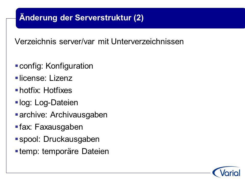 Änderung der Serverstruktur (2) Verzeichnis server/var mit Unterverzeichnissen  config: Konfiguration  license: Lizenz  hotfix: Hotfixes  log: Log