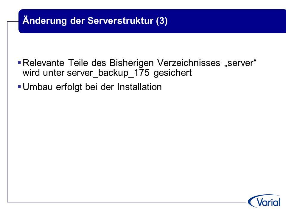 """Änderung der Serverstruktur (3)  Relevante Teile des Bisherigen Verzeichnisses """"server wird unter server_backup_175 gesichert  Umbau erfolgt bei der Installation"""