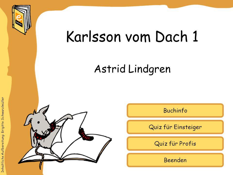 Inhaltliche Aufbereitung: Brigitte Schwarzlmüller Quiz für Einsteiger Quiz für Profis Buchinfo Astrid Lindgren Karlsson vom Dach 1 Beenden