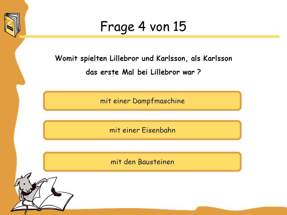 mit einer Dampfmaschine mit einer Eisenbahn mit den Bausteinen Frage 4 von 15 Womit spielten Lillebror und Karlsson, als Karlsson das erste Mal bei Lillebror war ?