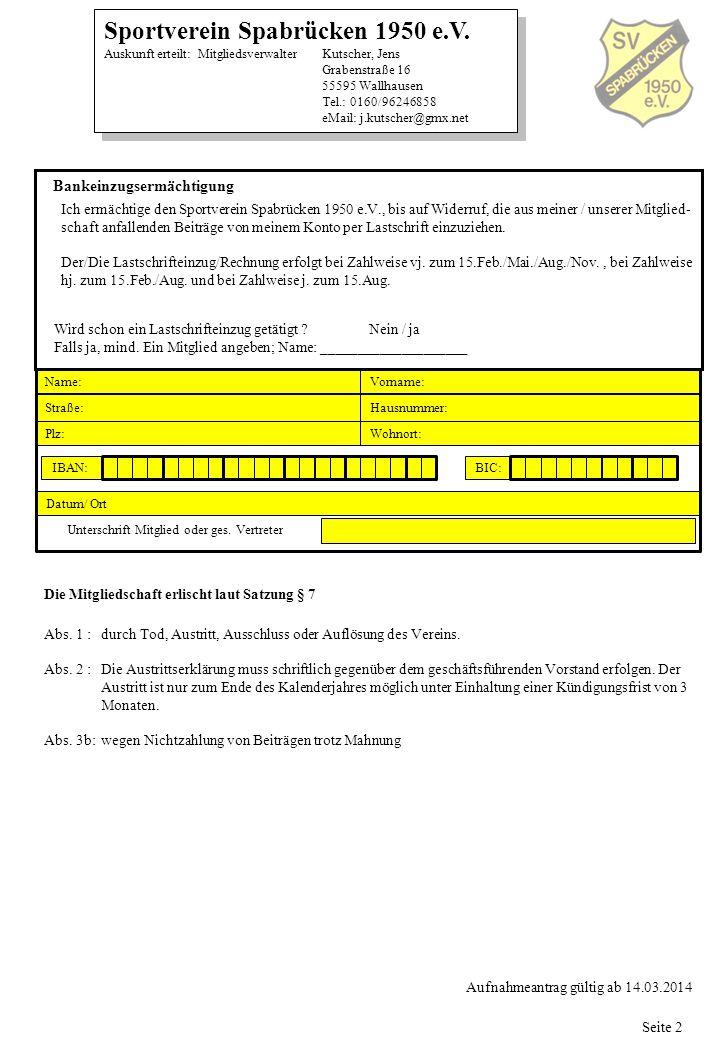 Sportverein Spabrücken 1950 e.V. Auskunft erteilt: Mitgliedsverwalter Kutscher, Jens Grabenstraße 16 55595 Wallhausen Tel.: 0160/96246858 eMail: j.kut