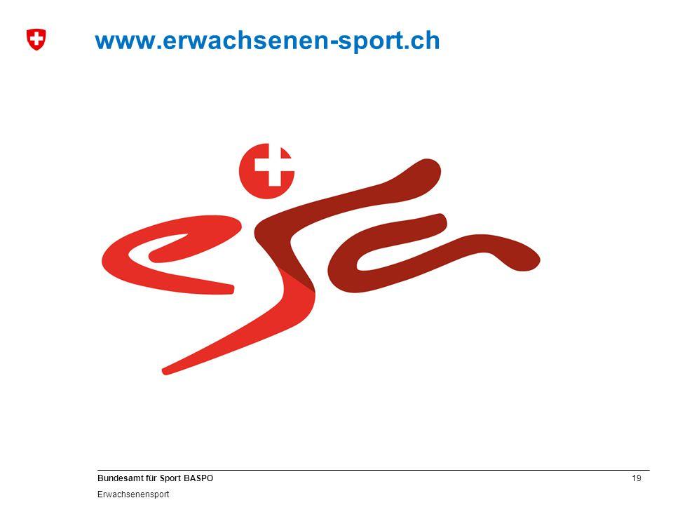 19 Bundesamt für Sport BASPO Erwachsenensport www.erwachsenen-sport.ch