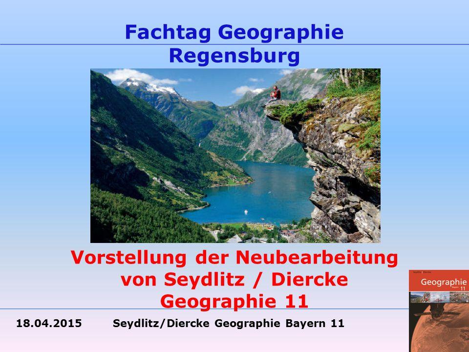 18.04.2015 Seydlitz/Diercke Geographie Bayern 11 Fachtag Geographie Regensburg Vorstellung der Neubearbeitung von Seydlitz / Diercke Geographie 11