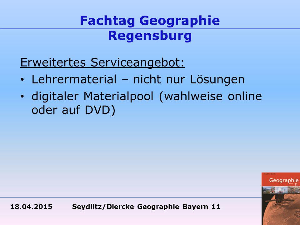 18.04.2015 Seydlitz/Diercke Geographie Bayern 11 Fachtag Geographie Regensburg Erweitertes Serviceangebot: Lehrermaterial – nicht nur Lösungen digitaler Materialpool (wahlweise online oder auf DVD)
