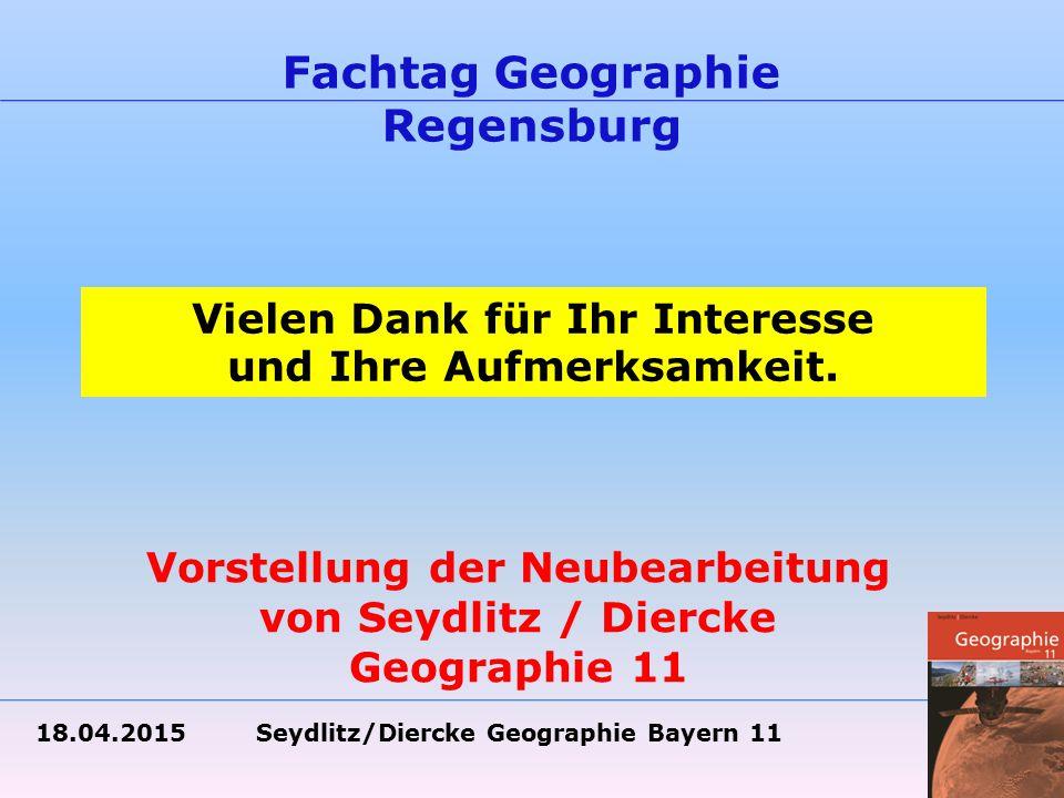 18.04.2015 Seydlitz/Diercke Geographie Bayern 11 Fachtag Geographie Regensburg Vielen Dank für Ihr Interesse und Ihre Aufmerksamkeit.