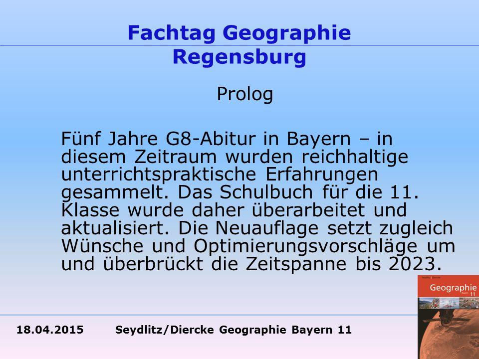 18.04.2015 Seydlitz/Diercke Geographie Bayern 11 Fachtag Geographie Regensburg Prolog Fünf Jahre G8-Abitur in Bayern – in diesem Zeitraum wurden reichhaltige unterrichtspraktische Erfahrungen gesammelt.