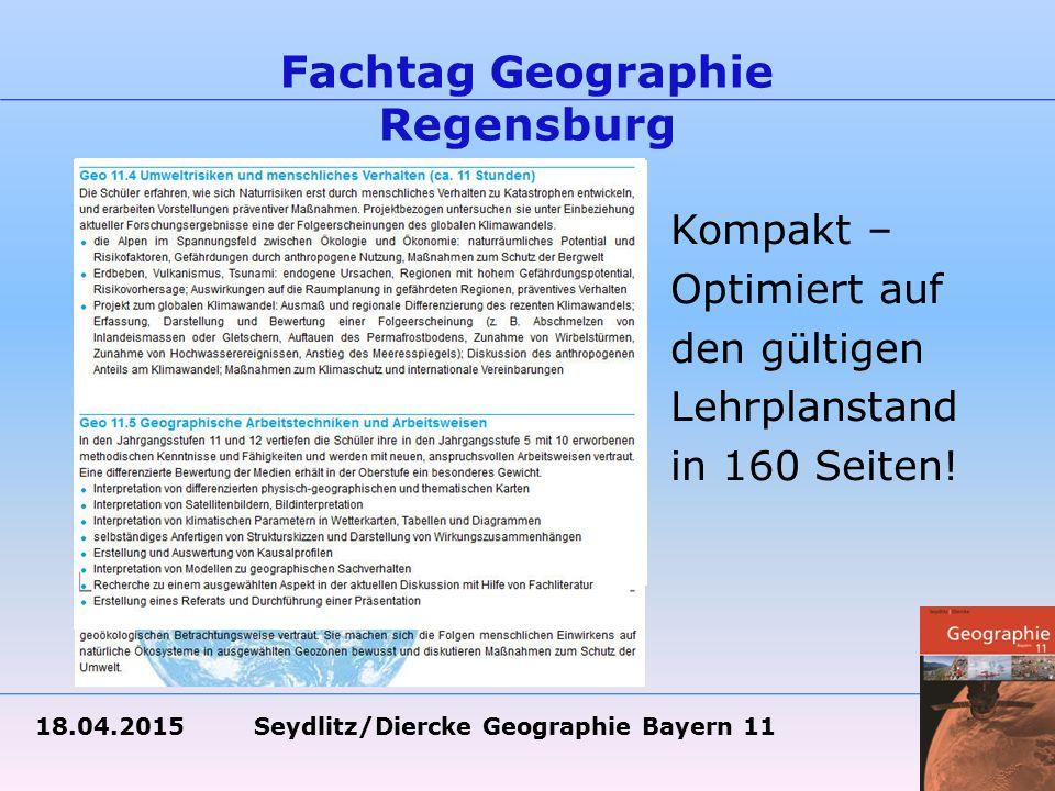 18.04.2015 Seydlitz/Diercke Geographie Bayern 11 Fachtag Geographie Regensburg Kompakt – Optimiert auf den gültigen Lehrplanstand in 160 Seiten!