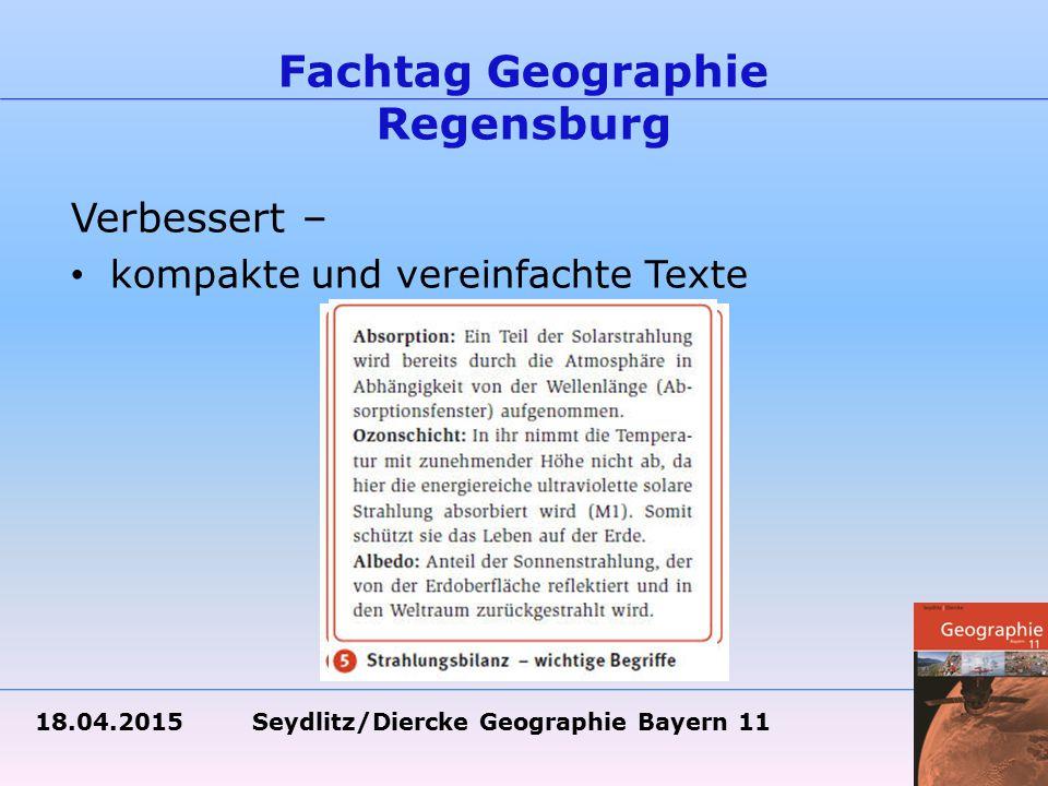 18.04.2015 Seydlitz/Diercke Geographie Bayern 11 Fachtag Geographie Regensburg Verbessert – kompakte und vereinfachte Texte