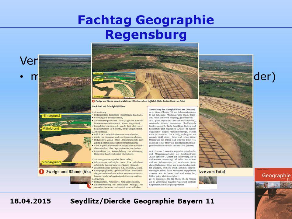 18.04.2015 Seydlitz/Diercke Geographie Bayern 11 Fachtag Geographie Regensburg Verbessert – methodische Erweiterungen (Schrägluftbilder)
