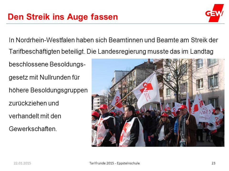 Hanau Tarifrunde 2015 - Eppsteinschule23 Den Streik ins Auge fassen 22.01.2015 In Nordrhein-Westfalen haben sich Beamtinnen und Beamte am Streik der T