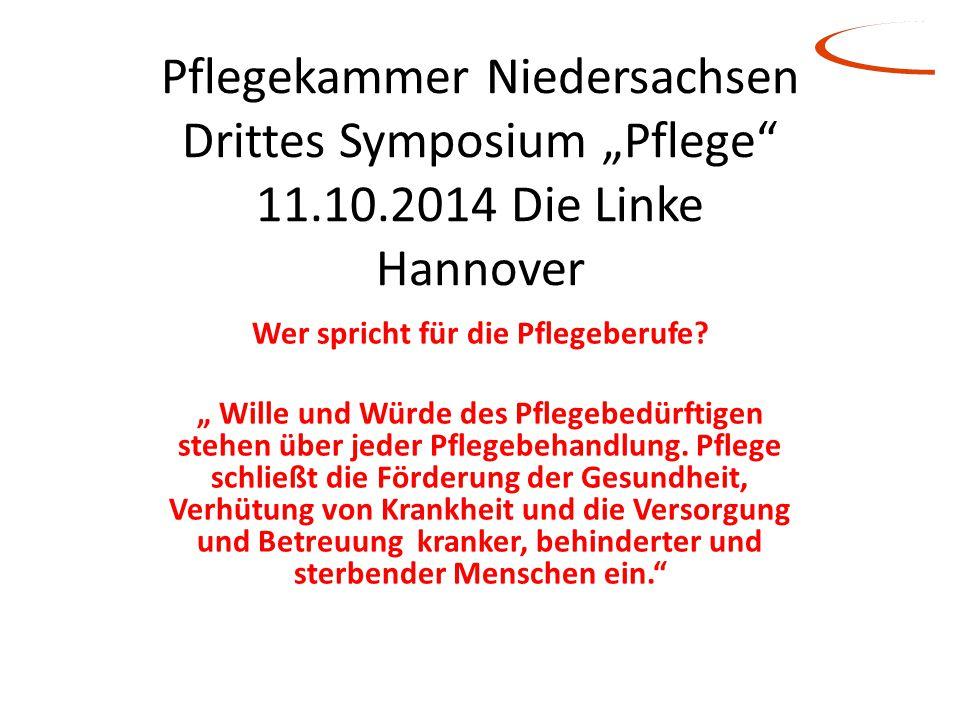 """Pflegekammer Niedersachsen Drittes Symposium """"Pflege"""" 11.10.2014 Die Linke Hannover Wer spricht für die Pflegeberufe? """" Wille und Würde des Pflegebedü"""