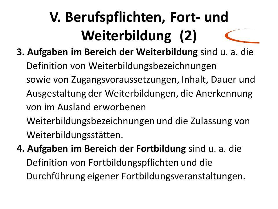 V. Berufspflichten, Fort- und Weiterbildung (2) 3. Aufgaben im Bereich der Weiterbildung sind u. a. die Definition von Weiterbildungsbezeichnungen sow