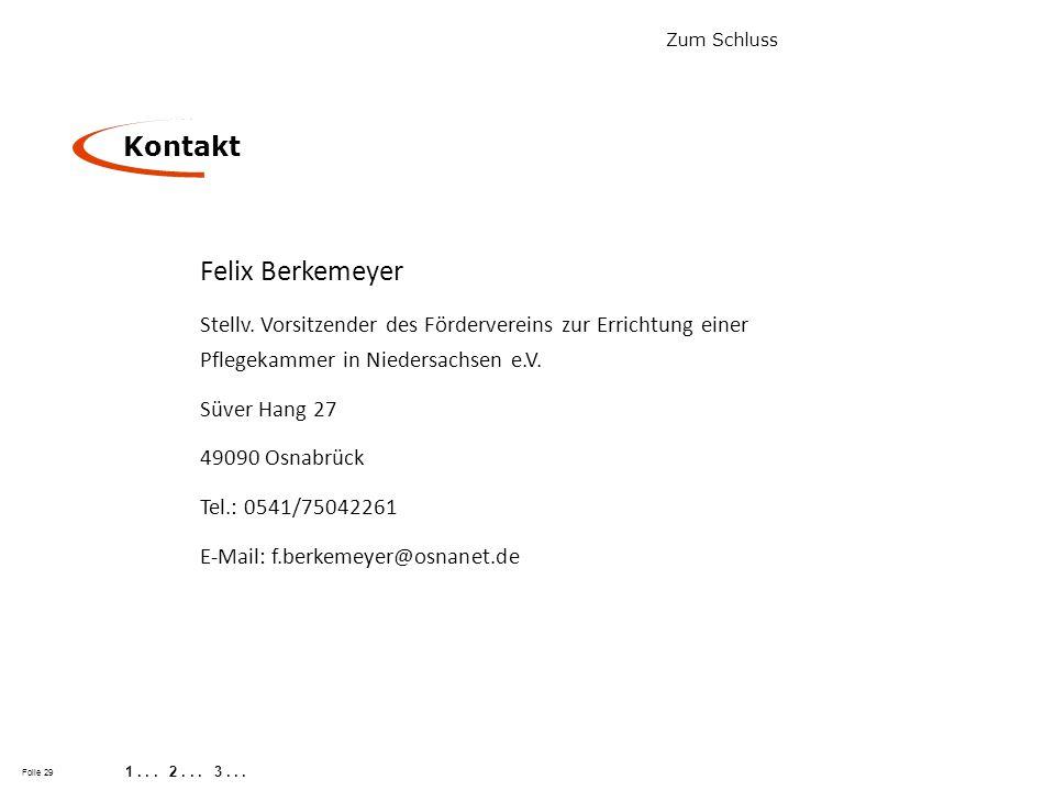Folie 29 Kontakt 1... 2... 3... Zum Schluss Felix Berkemeyer Stellv. Vorsitzender des Fördervereins zur Errichtung einer Pflegekammer in Niedersachsen