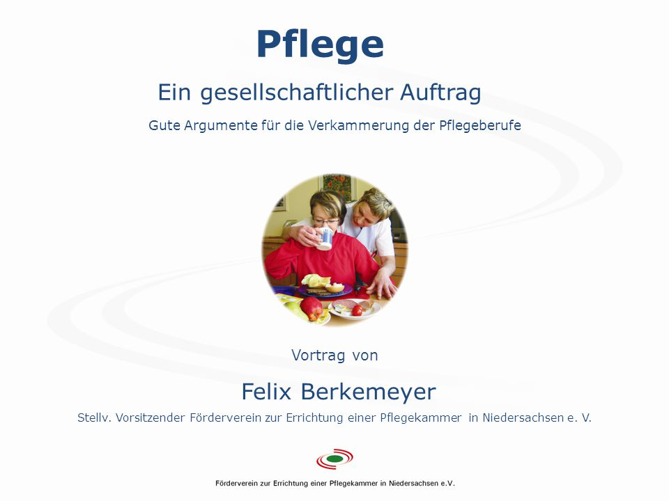 Folie 3 Pflege Ein gesellschaftlicher Auftrag Gute Argumente für die Verkammerung der Pflegeberufe Vortrag von Felix Berkemeyer Stellv. Vorsitzender F