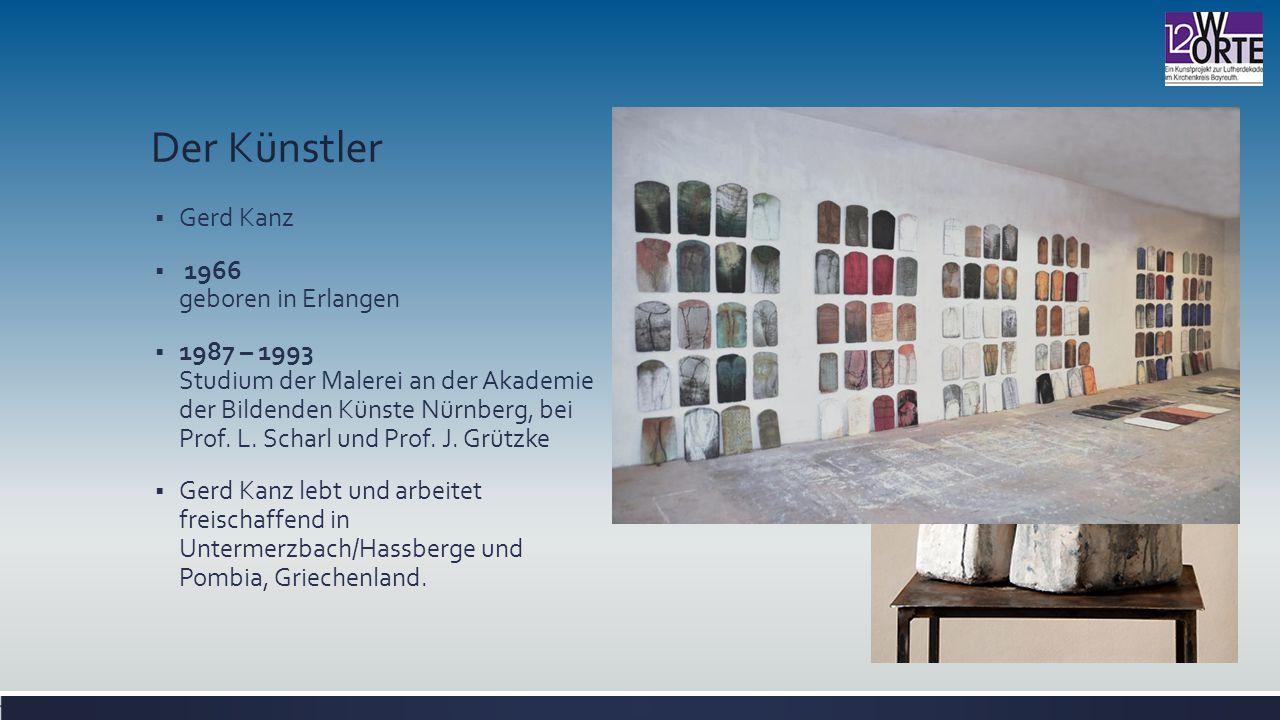 Der Künstler  Gerd Kanz  1966 geboren in Erlangen  1987 – 1993 Studium der Malerei an der Akademie der Bildenden Künste Nürnberg, bei Prof.