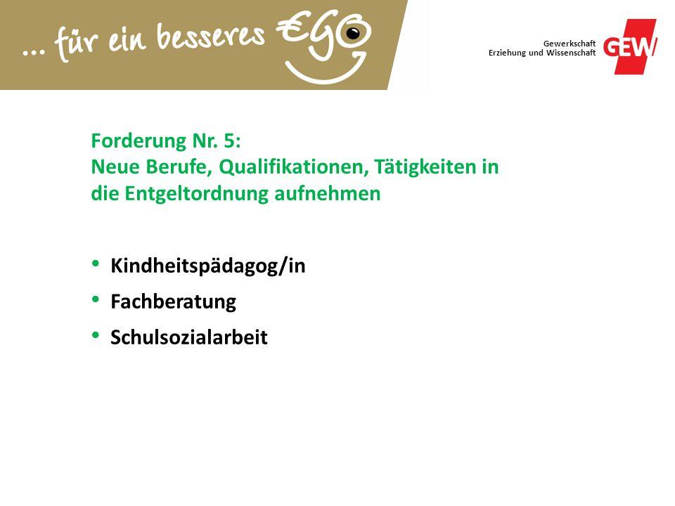 Gewerkschaft Erziehung und Wissenschaft Forderung Nr. 5: Neue Berufe, Qualifikationen, Tätigkeiten in die Entgeltordnung aufnehmen Kindheitspädagog/in