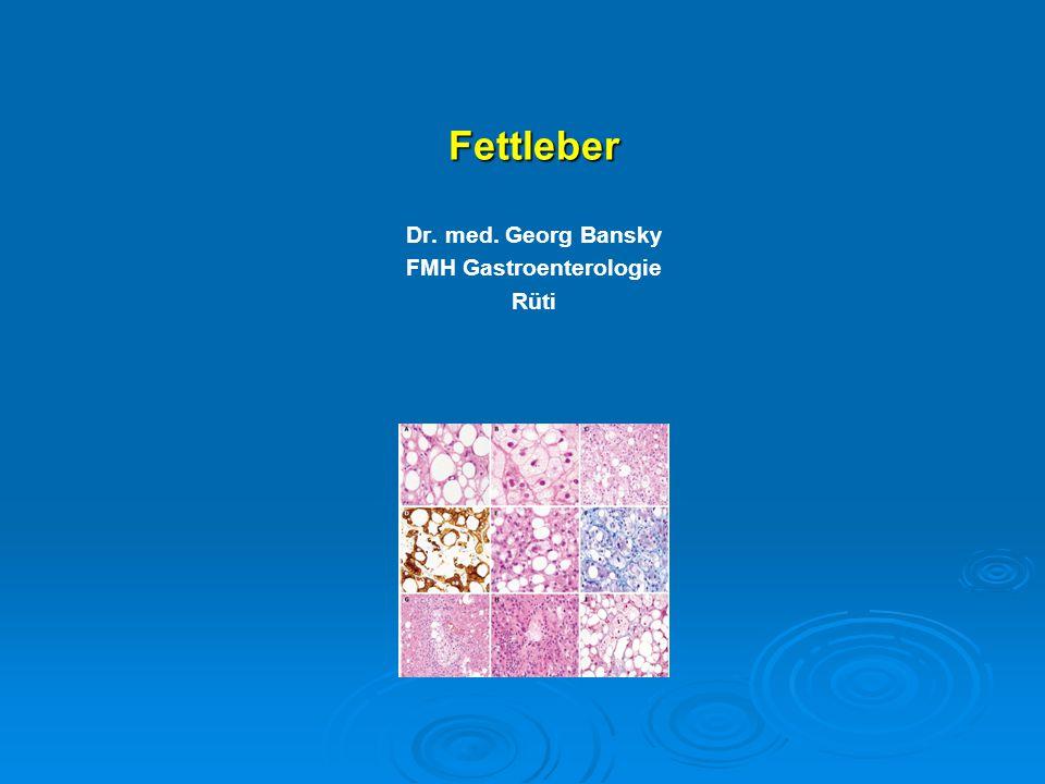 Fettleber Dr. med. Georg Bansky FMH Gastroenterologie Rüti
