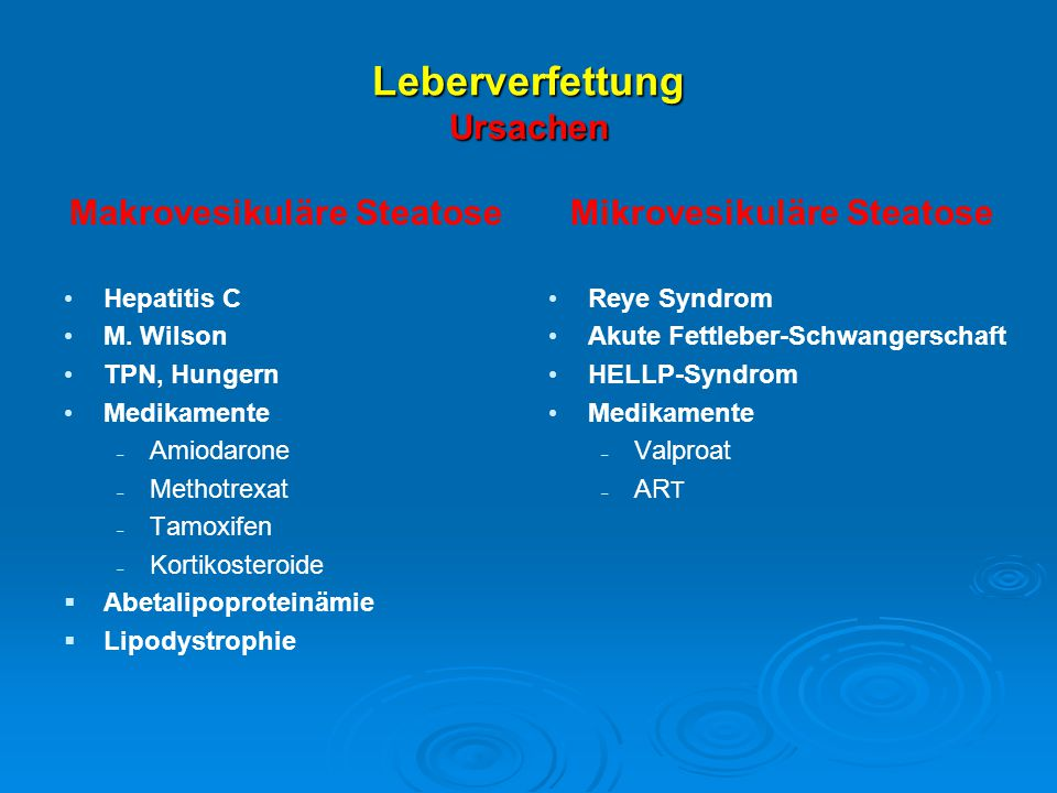 Leberverfettung Ursachen Makrovesikuläre Steatose Hepatitis C M. Wilson TPN, Hungern Medikamente  Amiodarone  Methotrexat  Tamoxifen  Kortikostero