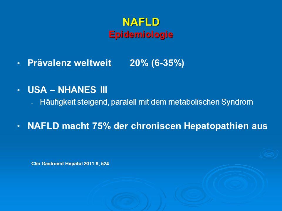 NAFLD Epidemiologie Prävalenz weltweit20% (6-35%) USA – NHANES III  Häufigkeit steigend, paralell mit dem metabolischen Syndrom NAFLD macht 75% der c