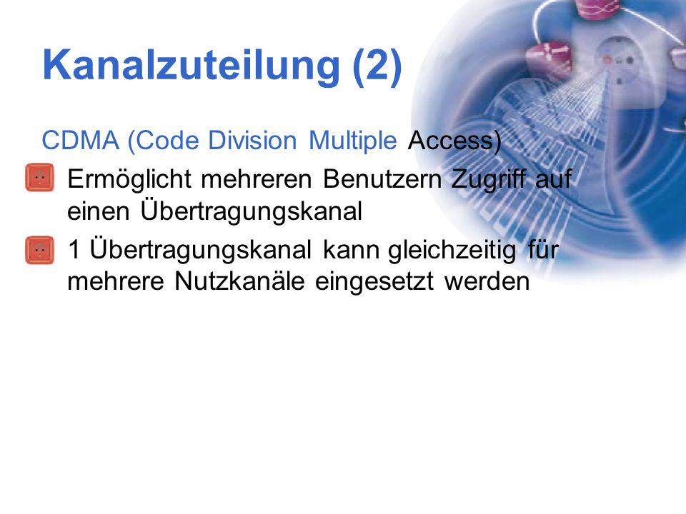 Kanalzuteilung (2) CDMA (Code Division Multiple Access) Ermöglicht mehreren Benutzern Zugriff auf einen Übertragungskanal 1 Übertragungskanal kann gle