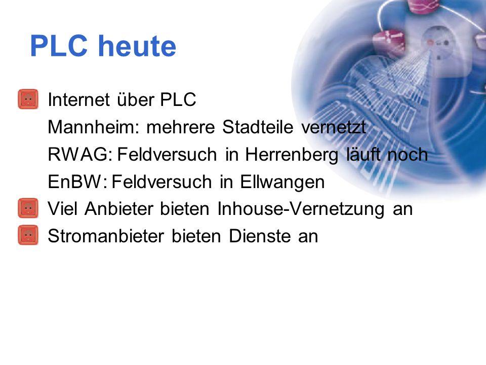 PLC heute Internet über PLC Mannheim: mehrere Stadteile vernetzt RWAG: Feldversuch in Herrenberg läuft noch EnBW: Feldversuch in Ellwangen Viel Anbiet