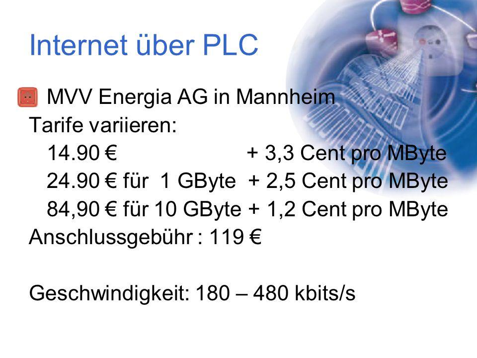Internet über PLC MVV Energia AG in Mannheim Tarife variieren: 14.90 € + 3,3 Cent pro MByte 24.90 € für 1 GByte + 2,5 Cent pro MByte 84,90 € für 10 GB