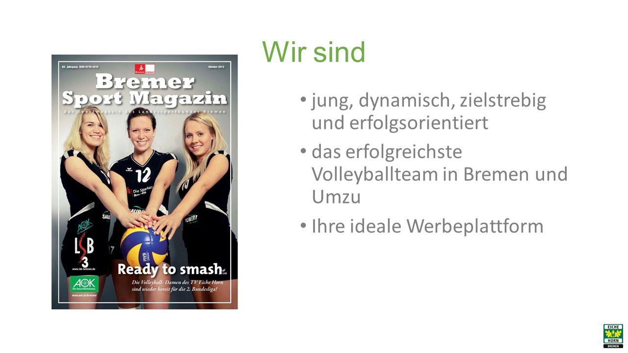 Wir sind jung, dynamisch, zielstrebig und erfolgsorientiert das erfolgreichste Volleyballteam in Bremen und Umzu Ihre ideale Werbeplattform