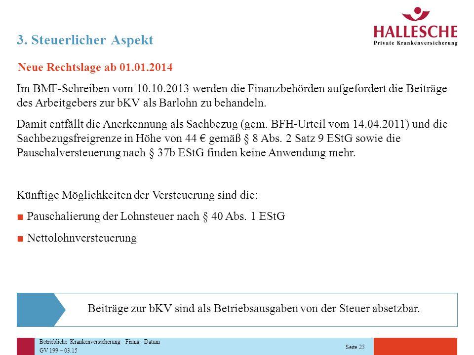 Betriebliche Krankenversicherung · Firma · Datum GV 199 – 03.15 Seite 23 3. Steuerlicher Aspekt Neue Rechtslage ab 01.01.2014 Im BMF-Schreiben vom 10.