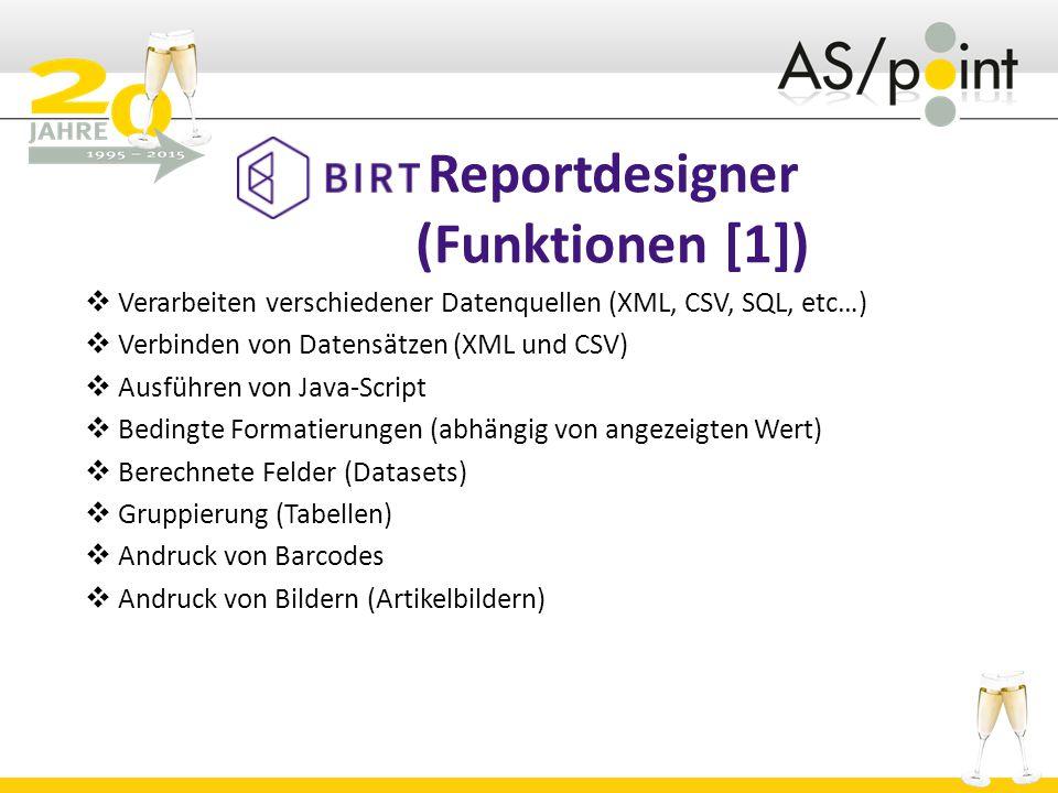 Reportdesigner (Funktionen [1])  Verarbeiten verschiedener Datenquellen (XML, CSV, SQL, etc…)  Verbinden von Datensätzen (XML und CSV)  Ausführen von Java-Script  Bedingte Formatierungen (abhängig von angezeigten Wert)  Berechnete Felder (Datasets)  Gruppierung (Tabellen)  Andruck von Barcodes  Andruck von Bildern (Artikelbildern)