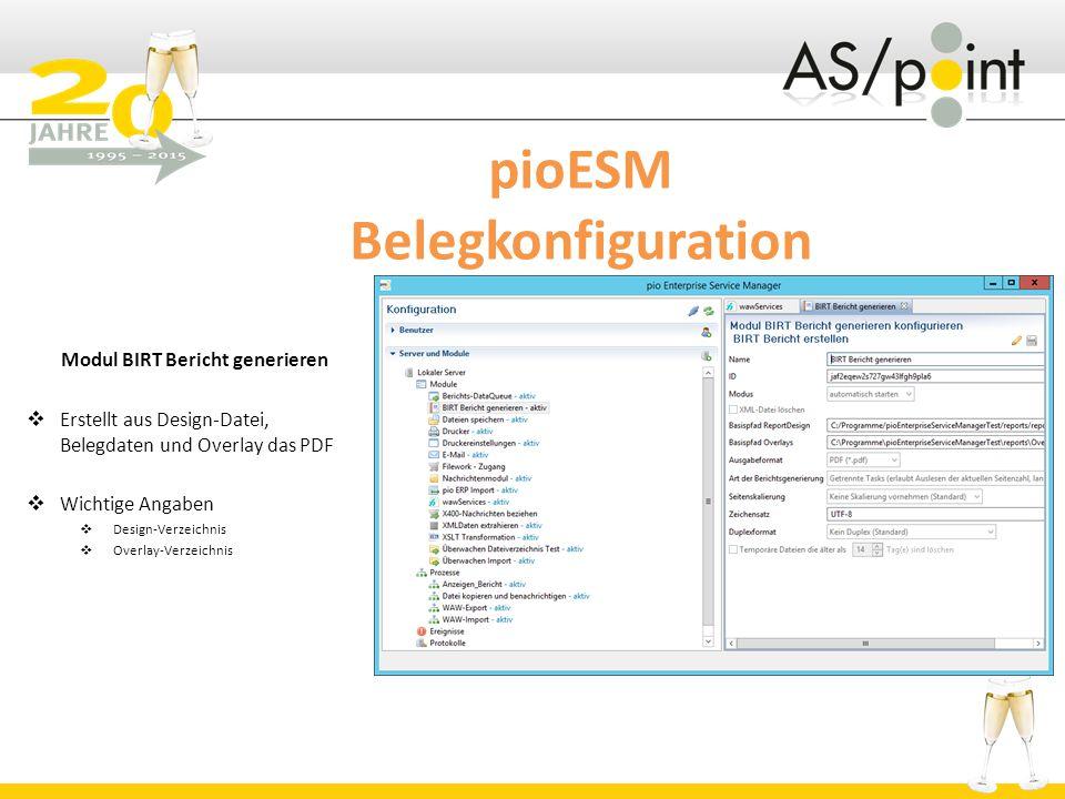 pioESM Belegkonfiguration Modul BIRT Bericht generieren  Erstellt aus Design-Datei, Belegdaten und Overlay das PDF  Wichtige Angaben  Design-Verzeichnis  Overlay-Verzeichnis