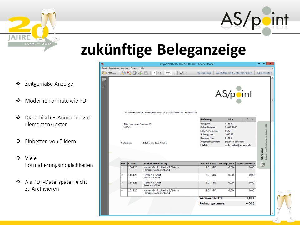 zukünftige Beleganzeige  Zeitgemäße Anzeige  Moderne Formate wie PDF  Dynamisches Anordnen von Elementen/Texten  Einbetten von Bildern  Viele Formatierungsmöglichkeiten  Als PDF-Datei später leicht zu Archivieren