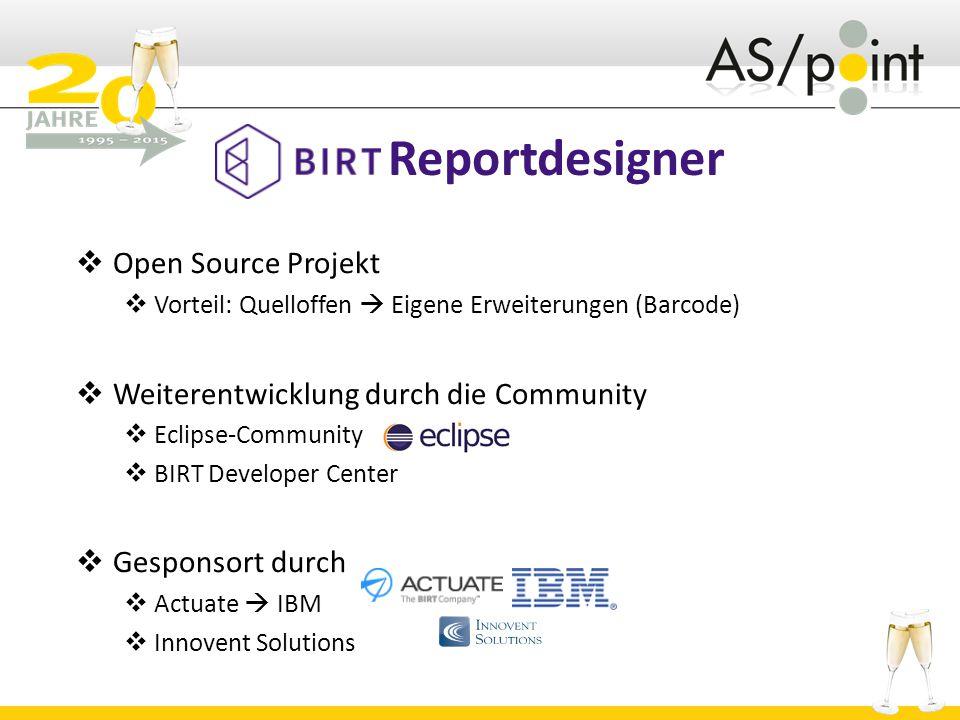 Reportdesigner  Open Source Projekt  Vorteil: Quelloffen  Eigene Erweiterungen (Barcode)  Weiterentwicklung durch die Community  Eclipse-Community  BIRT Developer Center  Gesponsort durch  Actuate  IBM  Innovent Solutions