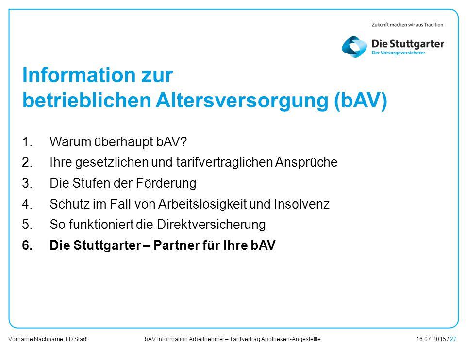 bAV Information Arbeitnehmer – Tarifvertrag Apotheken-Angestellte16.07.2015 / 27 Vorname Nachname, FD Stadt Übersicht Information zur betrieblichen Al