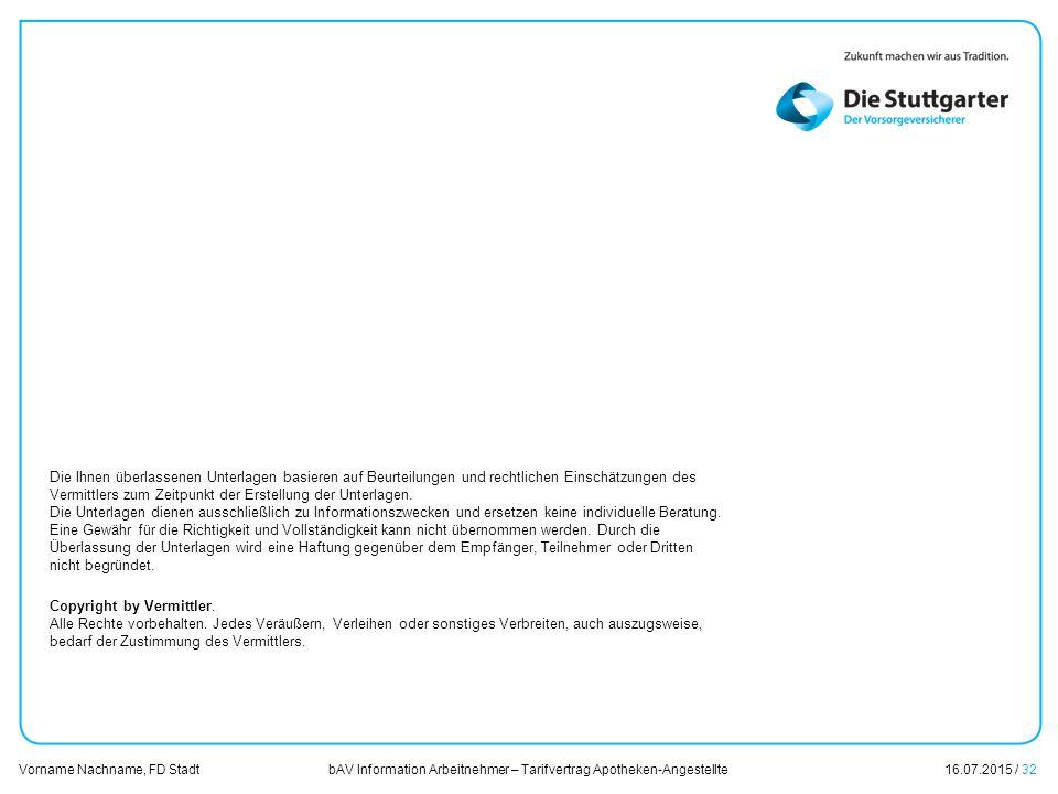 bAV Information Arbeitnehmer – Tarifvertrag Apotheken-Angestellte16.07.2015 / 32 Vorname Nachname, FD Stadt Übersicht Die Ihnen überlassenen Unterlage