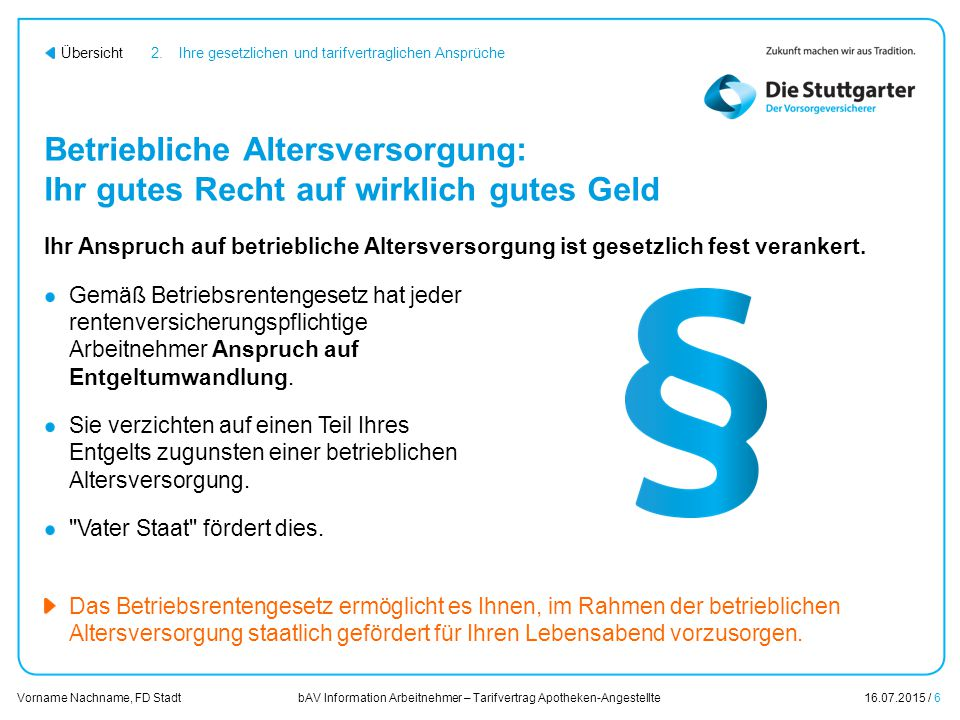 bAV Information Arbeitnehmer – Tarifvertrag Apotheken-Angestellte16.07.2015 / 17 Vorname Nachname, FD Stadt Übersicht