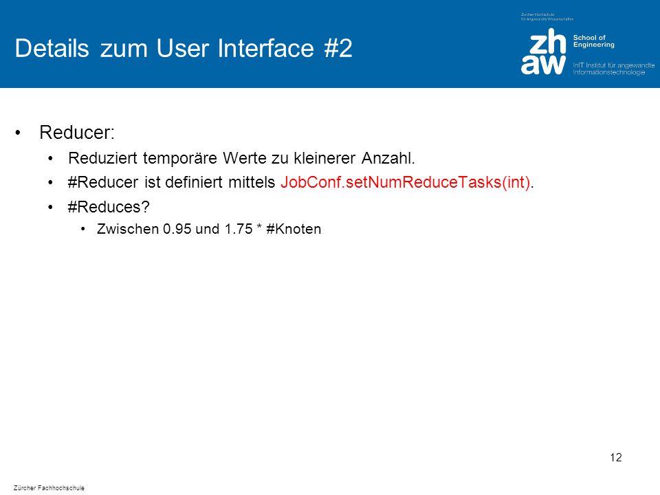 Zürcher Fachhochschule Details zum User Interface #2 Reducer: Reduziert temporäre Werte zu kleinerer Anzahl.
