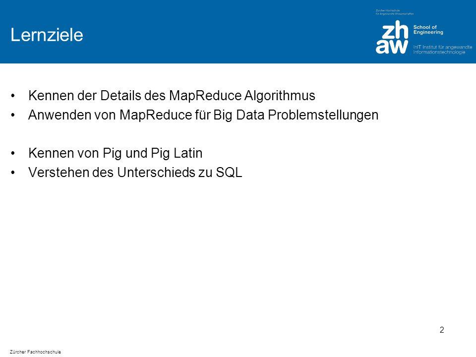 Zürcher Fachhochschule Lernziele Kennen der Details des MapReduce Algorithmus Anwenden von MapReduce für Big Data Problemstellungen Kennen von Pig und Pig Latin Verstehen des Unterschieds zu SQL 2