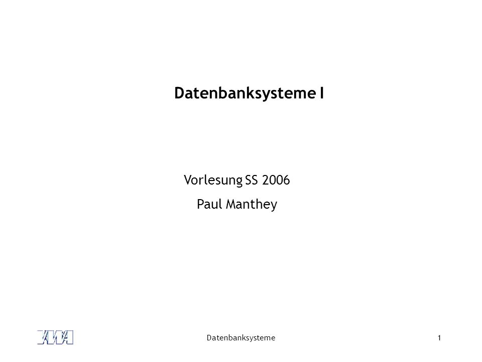 Datenbanksysteme1 Datenbanksysteme I Vorlesung SS 2006 Paul Manthey