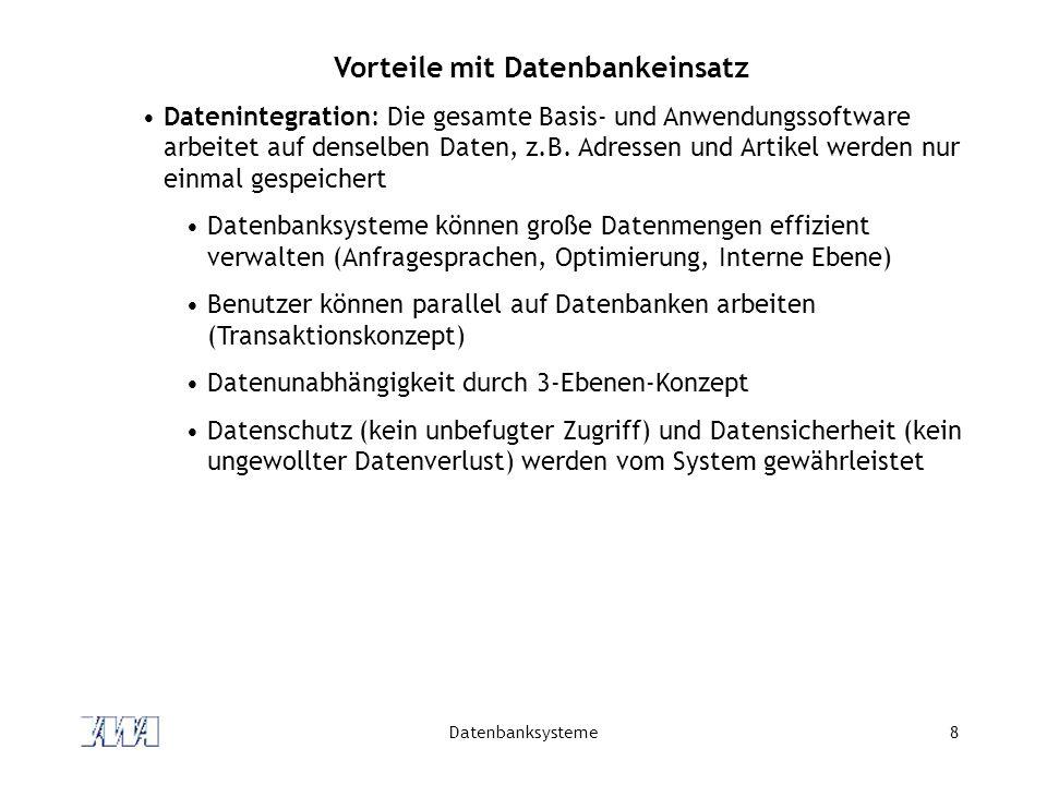 Datenbanksysteme8 Vorteile mit Datenbankeinsatz Datenintegration: Die gesamte Basis- und Anwendungssoftware arbeitet auf denselben Daten, z.B.