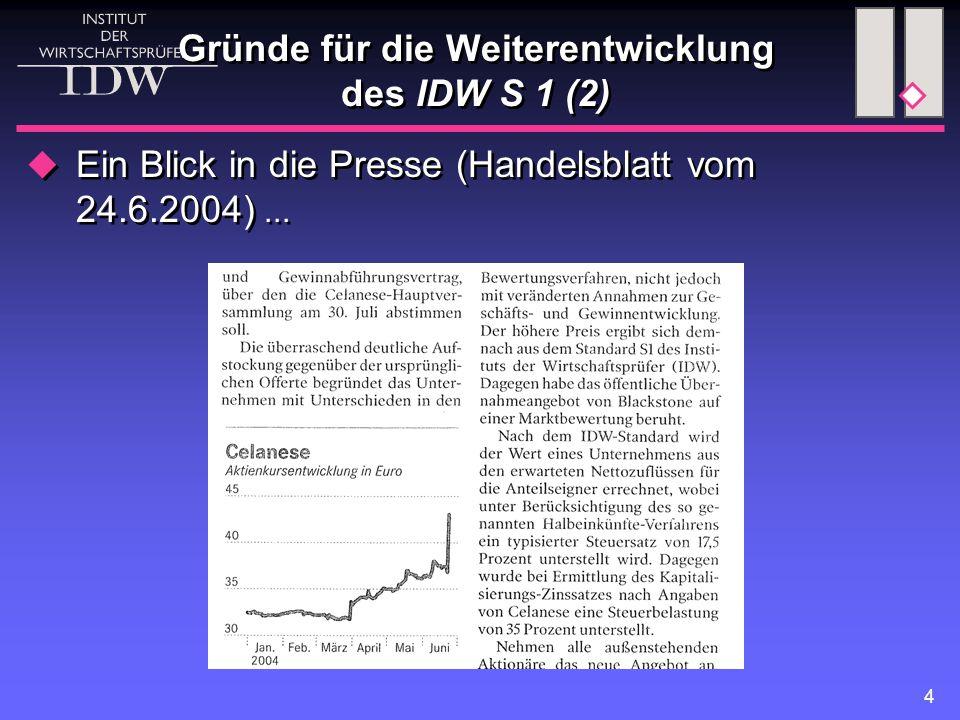 4  Ein Blick in die Presse (Handelsblatt vom 24.6.2004)... Gründe für die Weiterentwicklung des IDW S 1 (2)