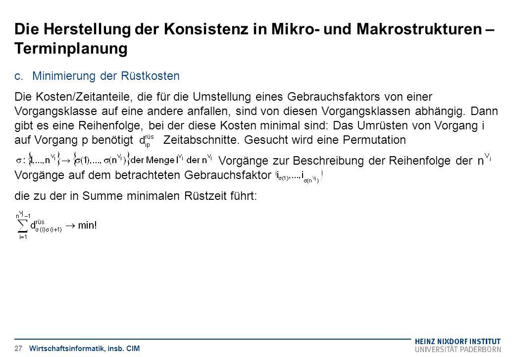 Die Herstellung der Konsistenz in Mikro- und Makrostrukturen – Terminplanung Wirtschaftsinformatik, insb. CIM c.Minimierung der Rüstkosten Die Kosten/